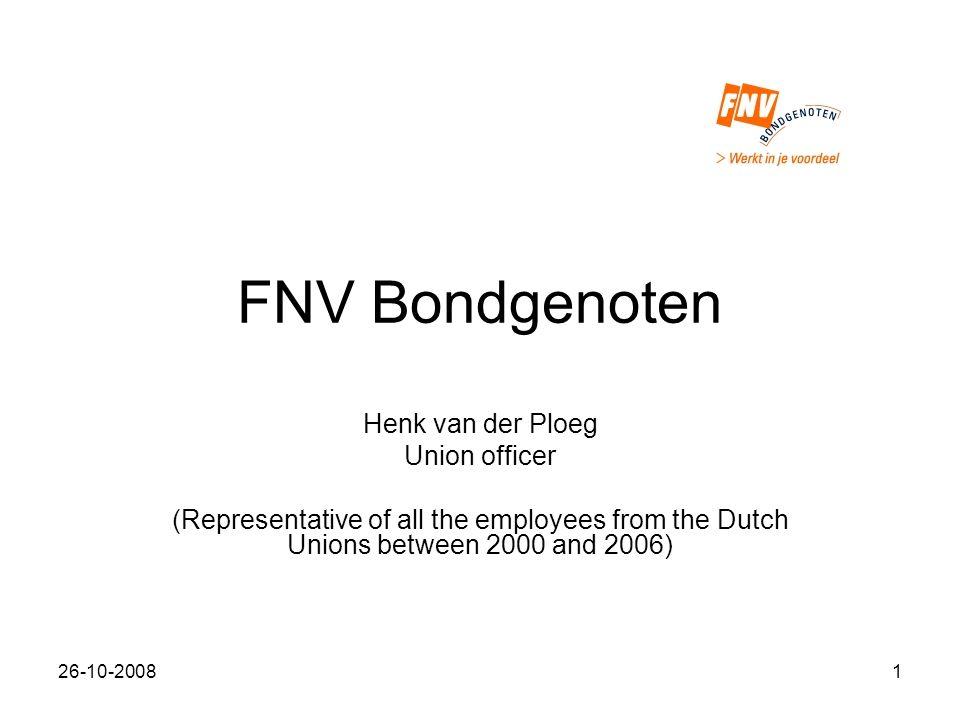 26-10-20081 FNV Bondgenoten Henk van der Ploeg Union officer (Representative of all the employees from the Dutch Unions between 2000 and 2006)