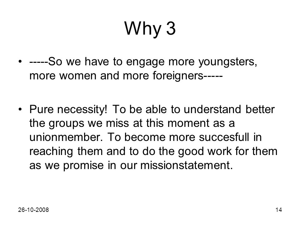 26-10-200814 Why 3 -----So we have to engage more youngsters, more women and more foreigners----- Pure necessity.