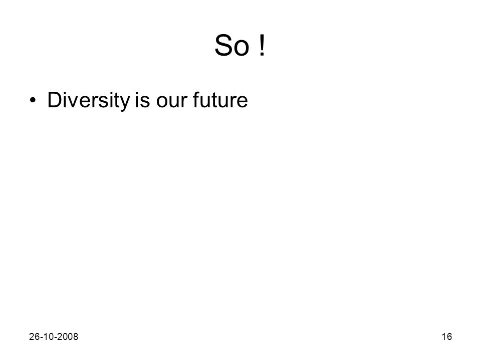 26-10-200816 So ! Diversity is our future