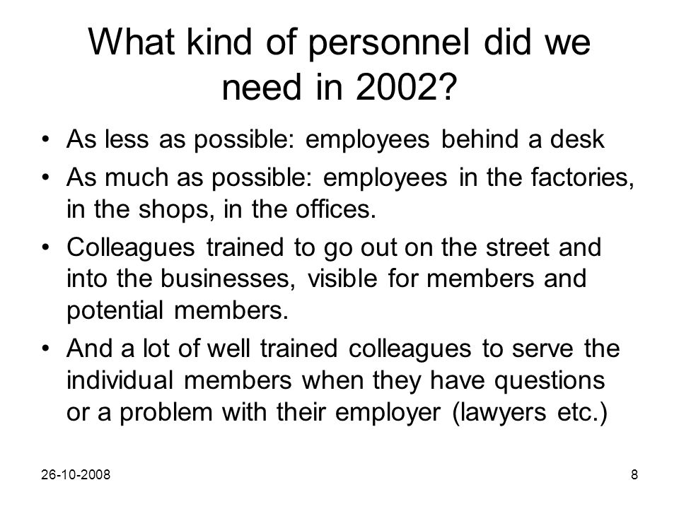 26-10-20088 What kind of personnel did we need in 2002? As less as possible: employees behind a desk As much as possible: employees in the factories,