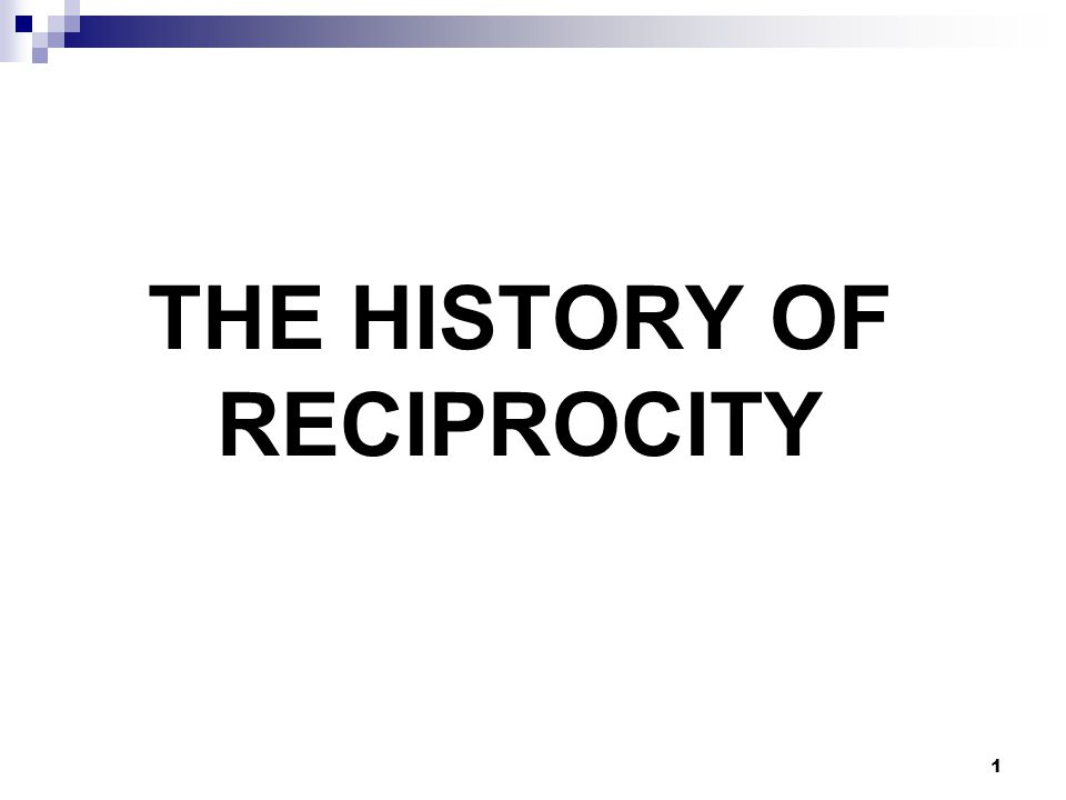 1 THE HISTORY OF RECIPROCITY