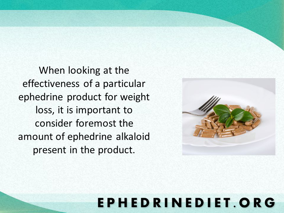 When looking at the effectiveness of a particular ephedrine product for weight loss, it is important to consider foremost the amount of ephedrine alka