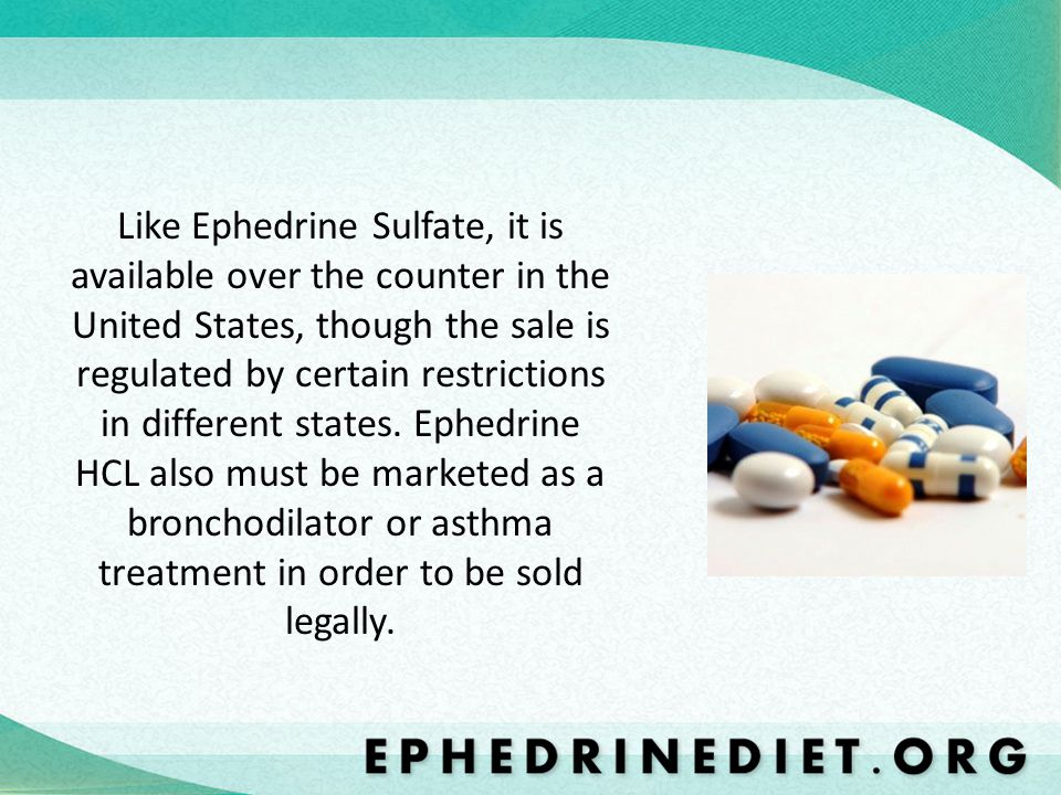 Like Ephedrine Sulfate, it is available over the counter in the United States, though the sale is regulated by certain restrictions in different state