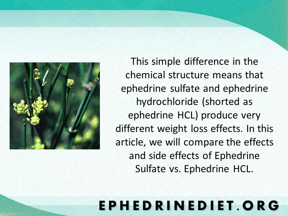 This simple difference in the chemical structure means that ephedrine sulfate and ephedrine hydrochloride (shorted as ephedrine HCL) produce very diff