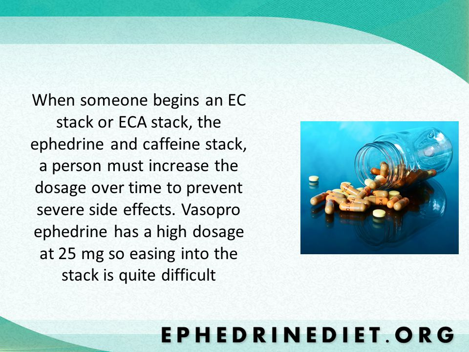 When someone begins an EC stack or ECA stack, the ephedrine and caffeine stack, a person must increase the dosage over time to prevent severe side eff