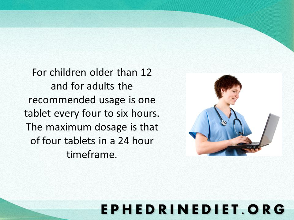 For children older than 12 and for adults the recommended usage is one tablet every four to six hours. The maximum dosage is that of four tablets in a