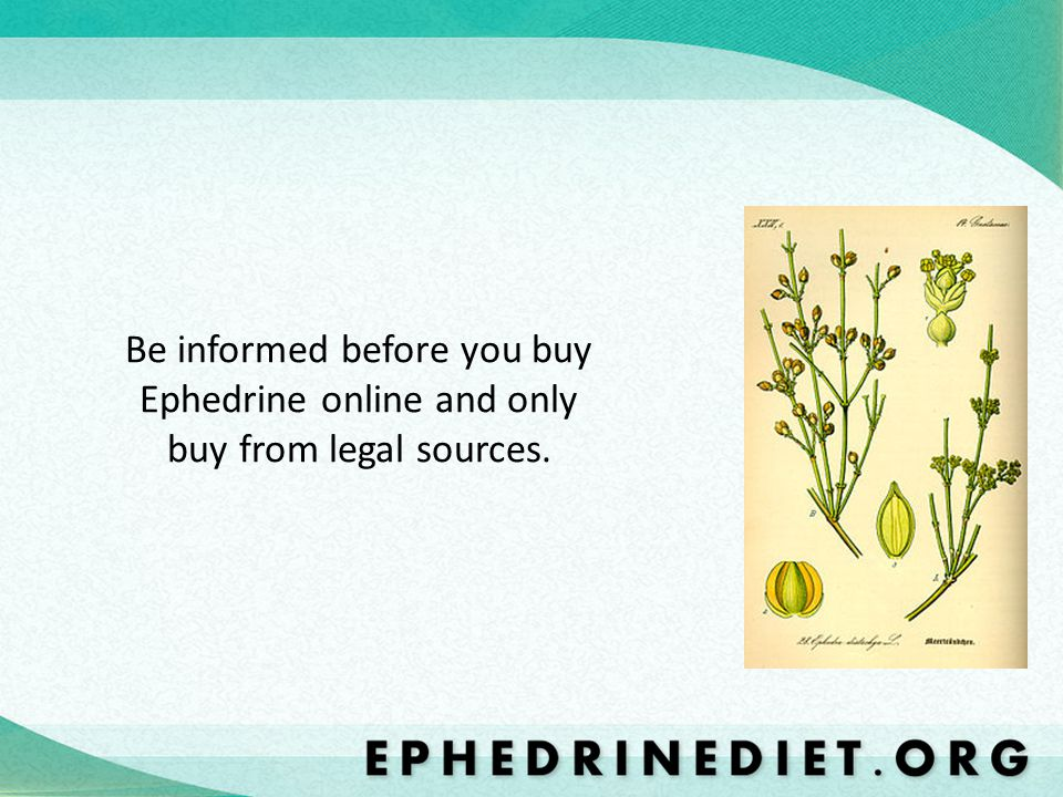 Be informed before you buy Ephedrine online and only buy from legal sources.