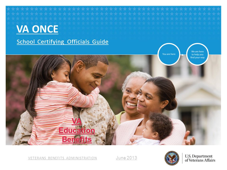 VETERANS BENEFITS ADMINISTRATION VA ONCE School Certifying Officials Guide June 2013 VAEducationBenefits