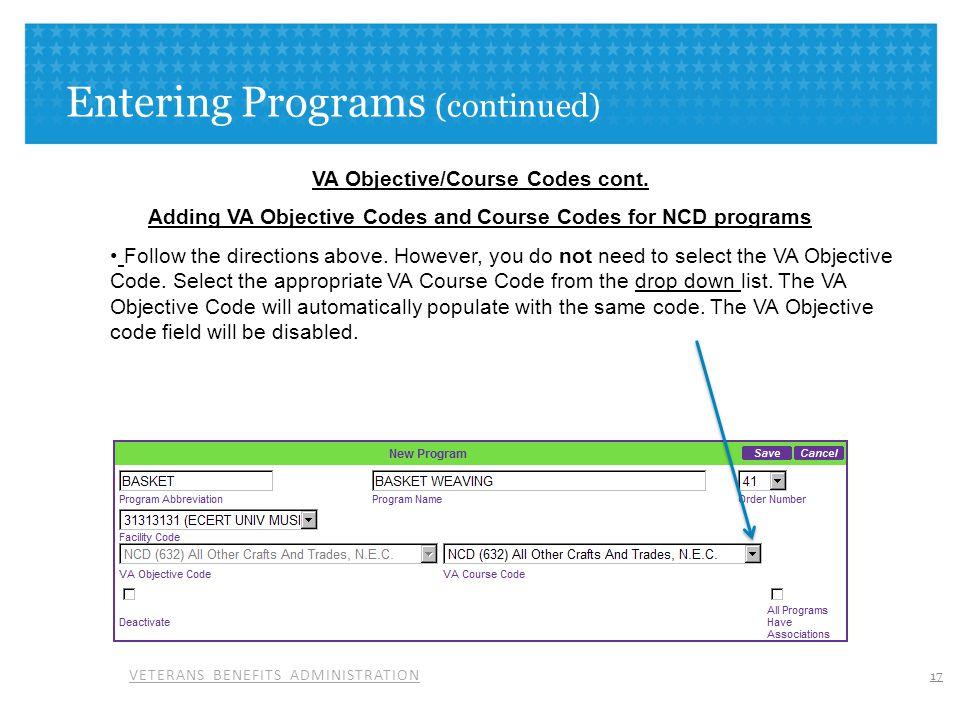 VETERANS BENEFITS ADMINISTRATION Entering Programs (continued) VA Objective/Course Codes cont. Adding VA Objective Codes and Course Codes for NCD prog