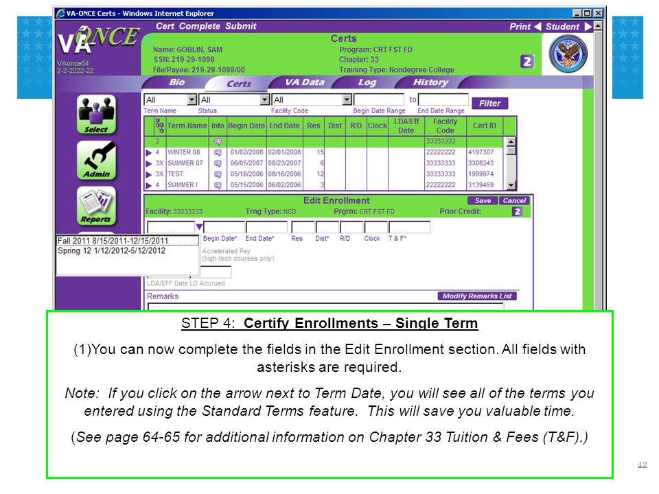 VETERANS BENEFITS ADMINISTRATION STEP 4: Certify Enrollments – Single Term (1)You can now complete the fields in the Edit Enrollment section. All fiel