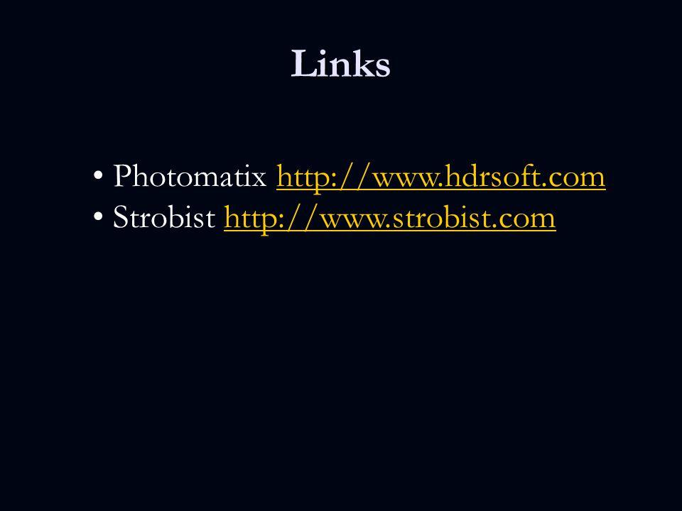 Links Photomatix http://www.hdrsoft.comhttp://www.hdrsoft.com Strobist http://www.strobist.comhttp://www.strobist.com