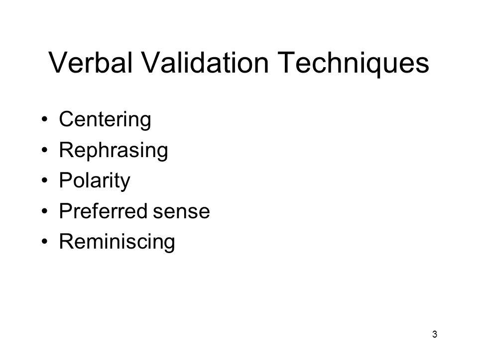 3 Verbal Validation Techniques Centering Rephrasing Polarity Preferred sense Reminiscing