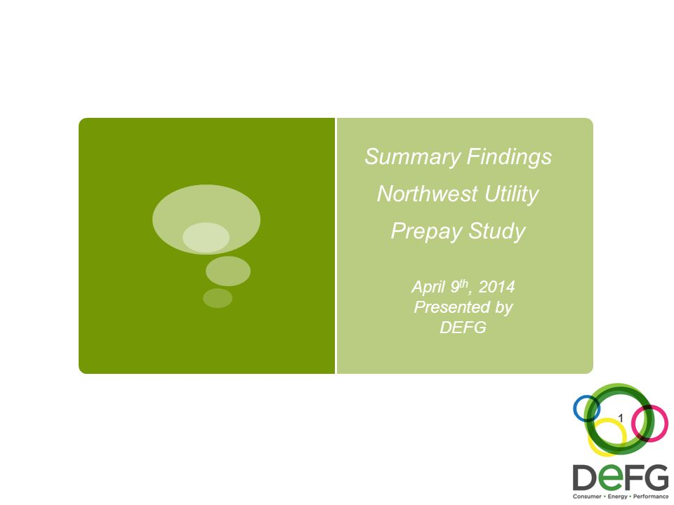 Summary Findings Northwest Utility Prepay Study April 9 th, 2014 Presented by DEFG 1