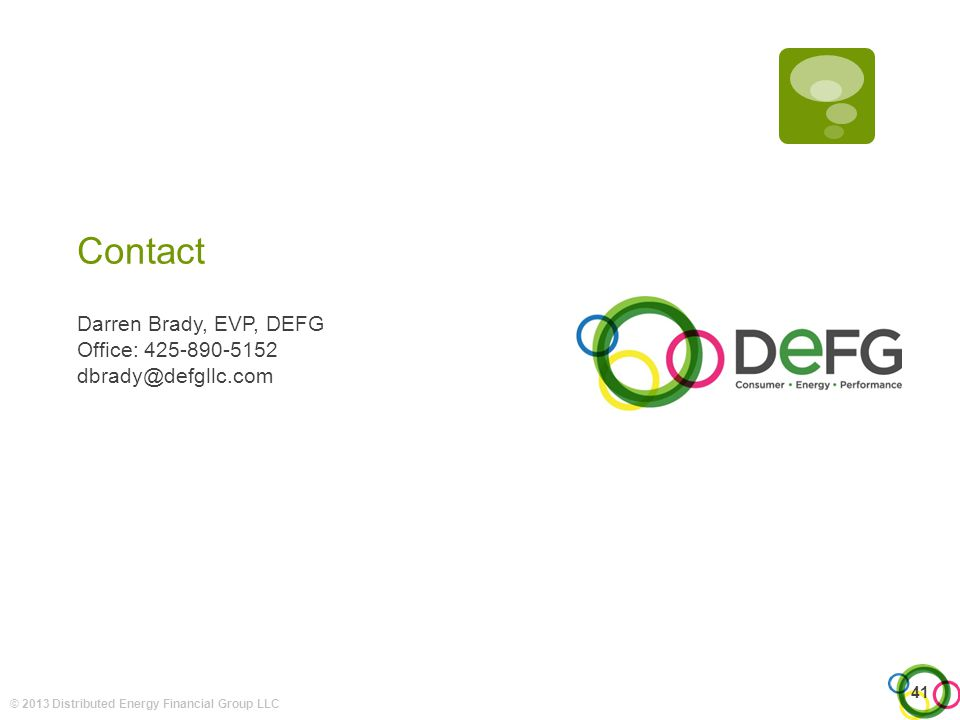 41 Contact Darren Brady, EVP, DEFG Office: 425-890-5152 dbrady@defgllc.com © 2013 Distributed Energy Financial Group LLC