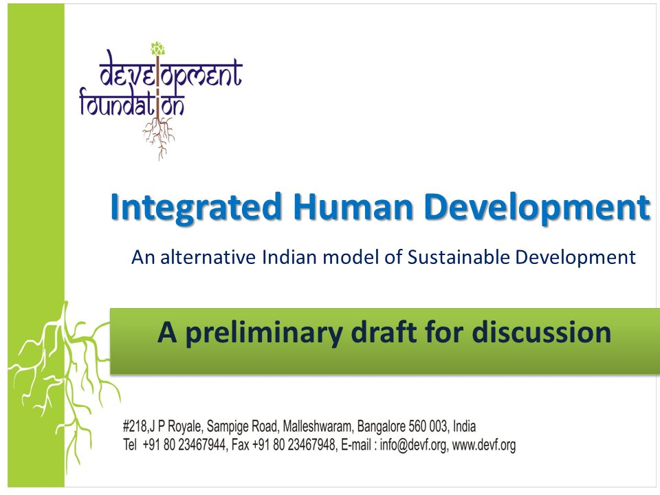 1 Integrated Human Development Integrated Human Development An alternative Indian model of Sustainable Development A preliminary draft for discussion