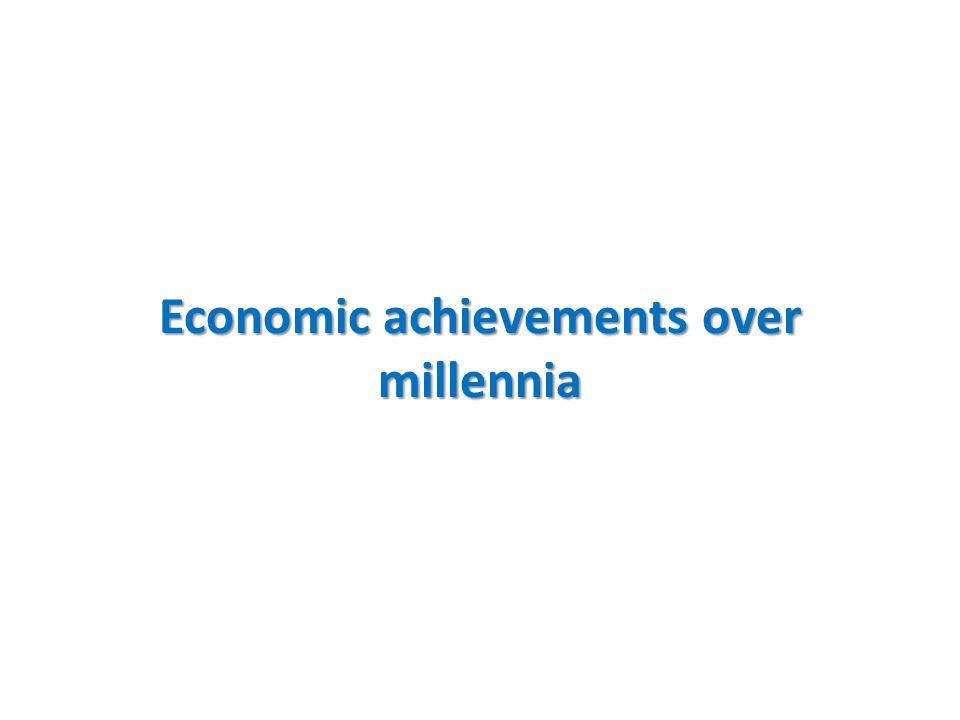 Economic achievements over millennia