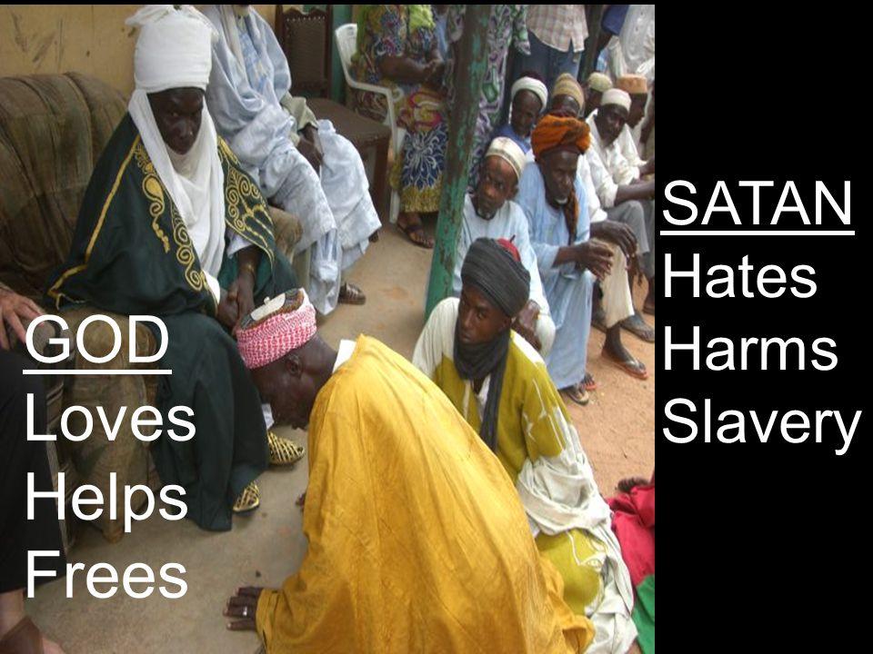 GOD Loves Helps Frees SATAN Hates Harms Slavery