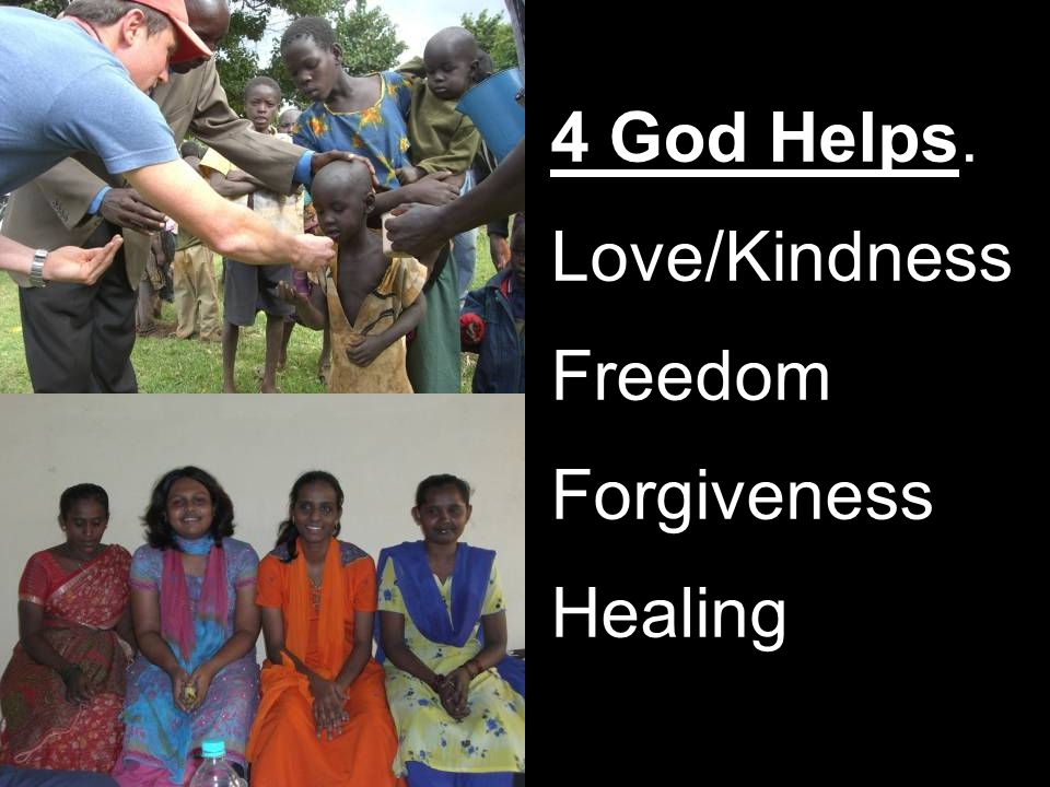 4 God Helps. Love/Kindness Freedom Forgiveness Healing