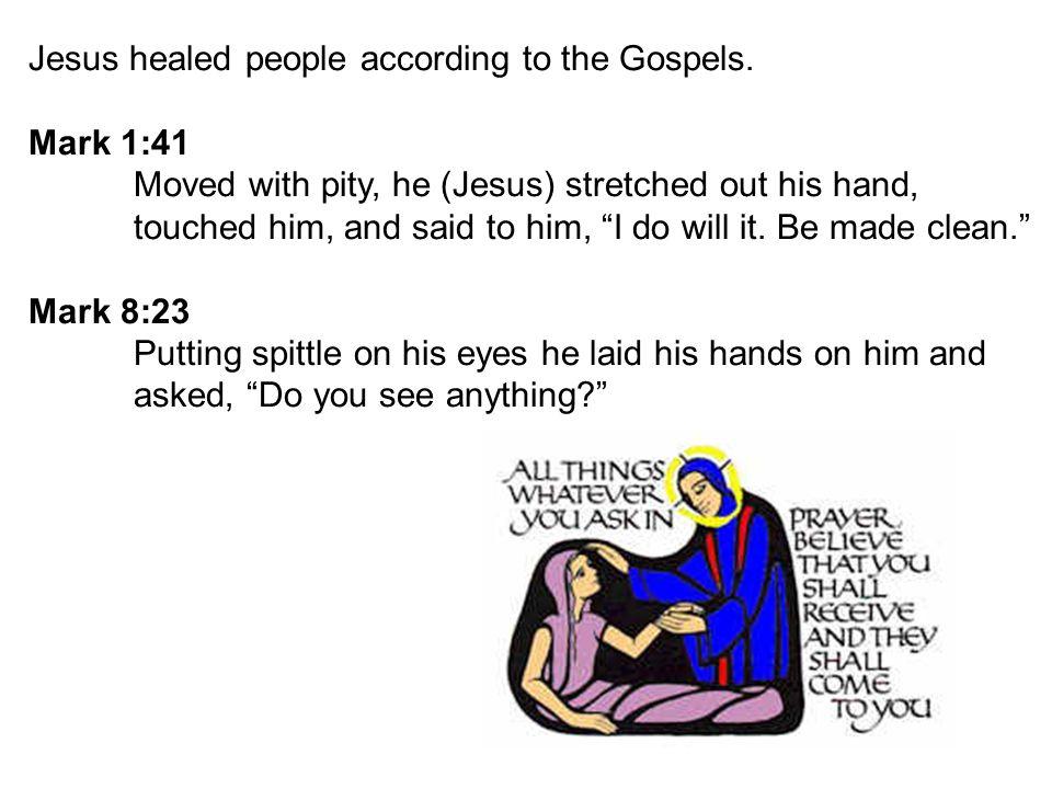 Jesus healed people according to the Gospels.
