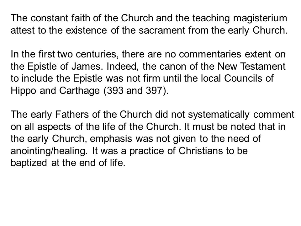 The constant faith of the Church and the teaching magisterium attest to the existence of the sacrament from the early Church. In the first two centuri