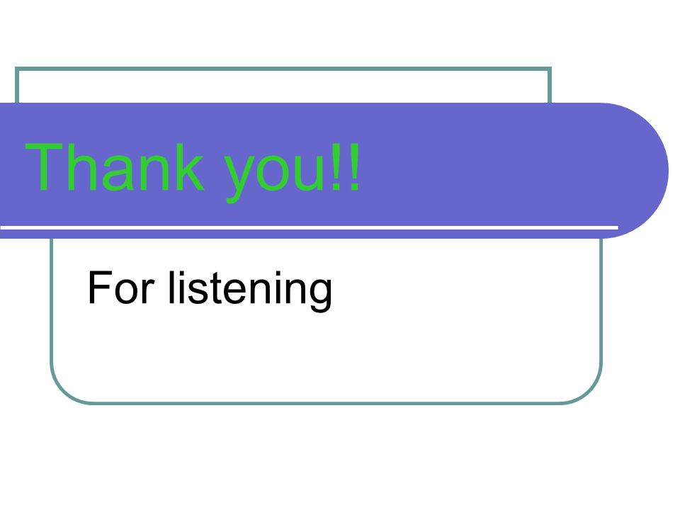 Thank you!! For listening
