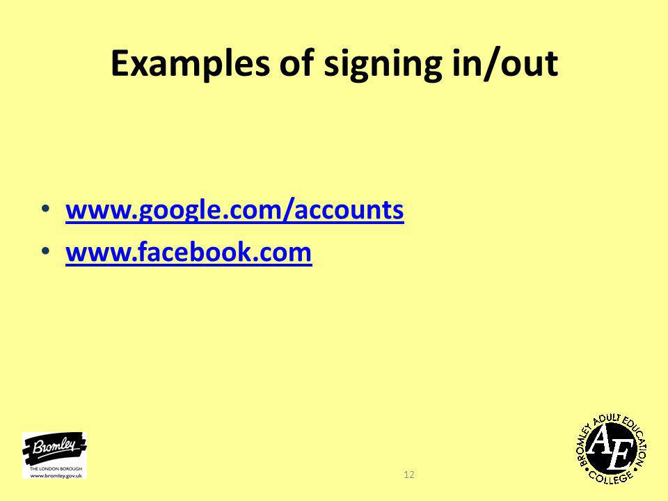 Examples of signing in/out www.google.com/accounts www.facebook.com 12