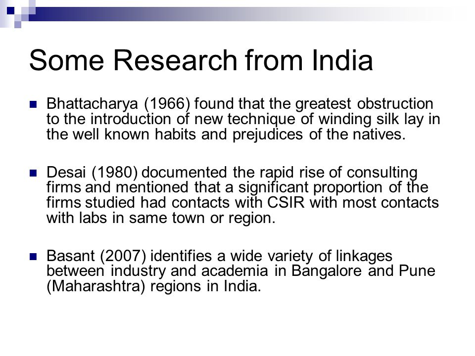 Some Research from India Bhattacharya (1966) found that the greatest obstruction to the introduction of new technique of winding silk lay in the well known habits and prejudices of the natives.