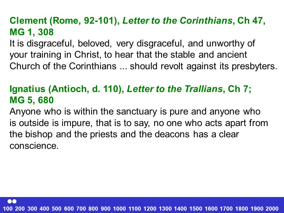 Clement (Rome, 92-101), Letter to the Corinthians, Ch 47, MG 1, 308 It is disgraceful, beloved, very disgraceful, and unworthy of your training in Christ, to hear that the stable and ancient Church of the Corinthians...