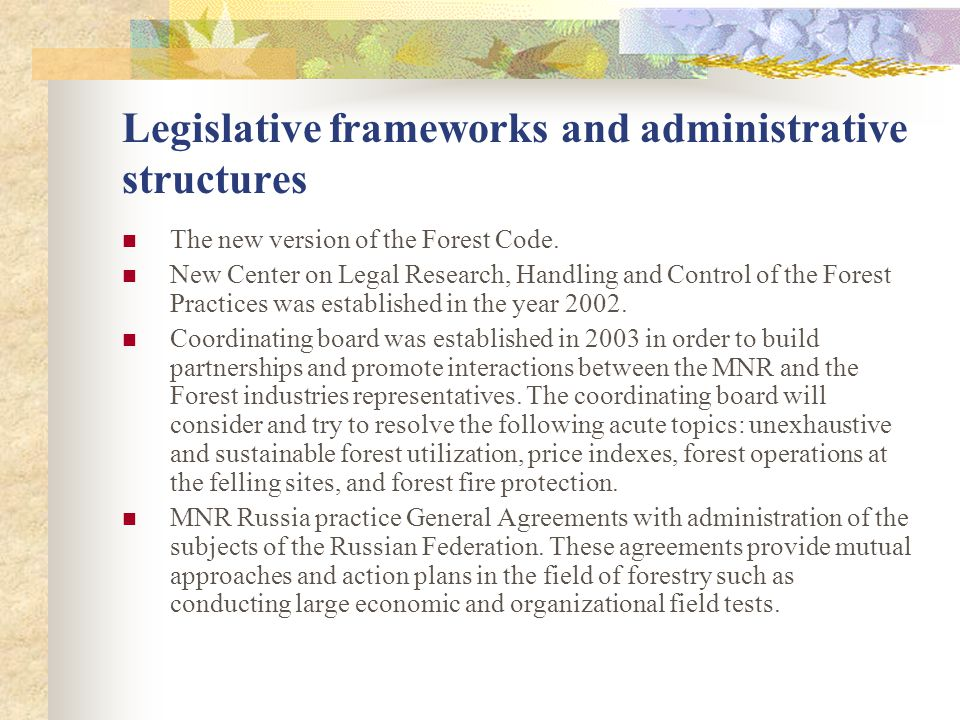 Legislative frameworks and administrative structures The new version of the Forest Code. New Center on Legal Research, Handling and Control of the For