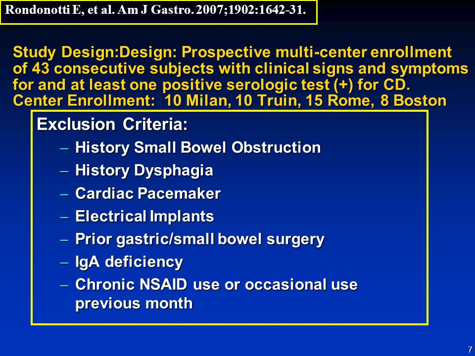 7 Study Design:Design: Prospective multi-center enrollment of 43 consecutive subjects with clinical signs and symptoms for and at least one positive serologic test (+) for CD.