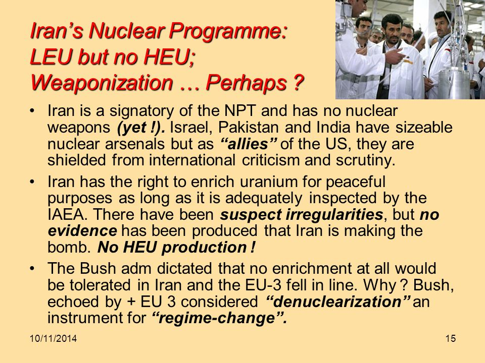 10/11/201415 Iran's Nuclear Programme: LEU but no HEU; Weaponization … Perhaps .