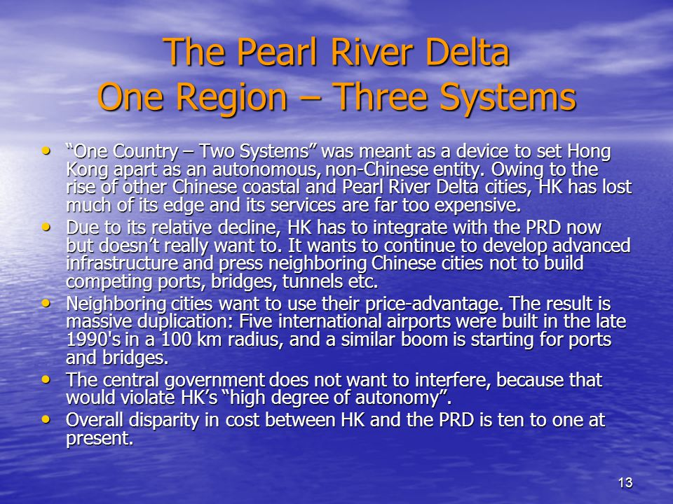 "13 The Pearl River Delta One Region – Three Systems ""One Country – Two Systems"" was meant as a device to set Hong Kong apart as an autonomous, non-Chi"