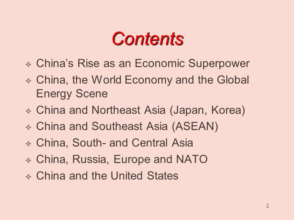 2 Contents  China's Rise as an Economic Superpower  China, the World Economy and the Global Energy Scene  China and Northeast Asia (Japan, Korea)  China and Southeast Asia (ASEAN)  China, South- and Central Asia  China, Russia, Europe and NATO  China and the United States