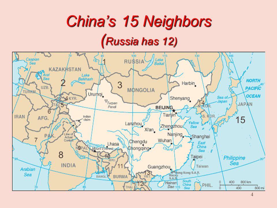 4 China's 15 Neighbors ( Russia has 12) 1 2 3 4 5 6 7 8 10 11 12 13 14 15 9