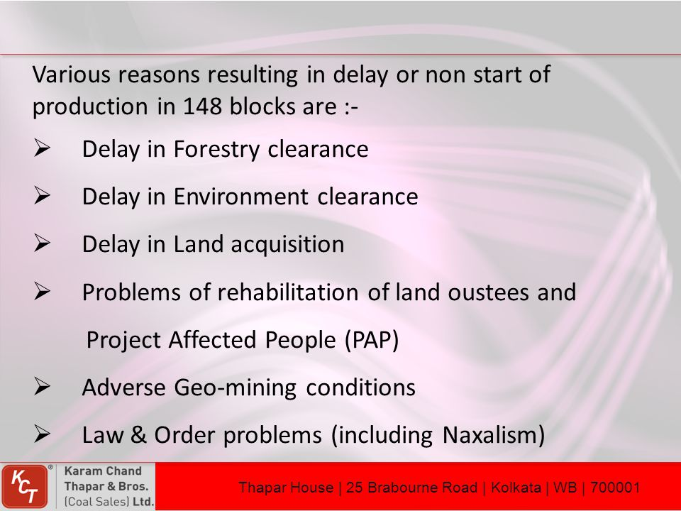 Various reasons resulting in delay or non start of production in 148 blocks are :-  Delay in Forestry clearance  Delay in Environment clearance  De