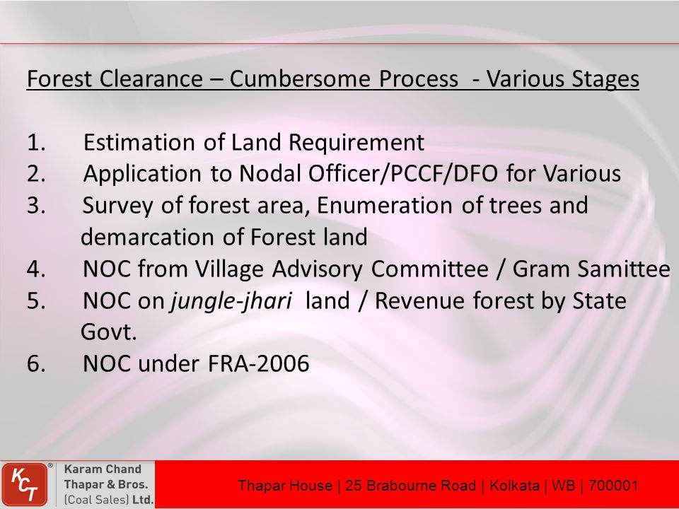 Forest Clearance – Cumbersome Process - Various Stages 1. Estimation of Land Requirement 2. Application to Nodal Officer/PCCF/DFO for Various 3. Surve