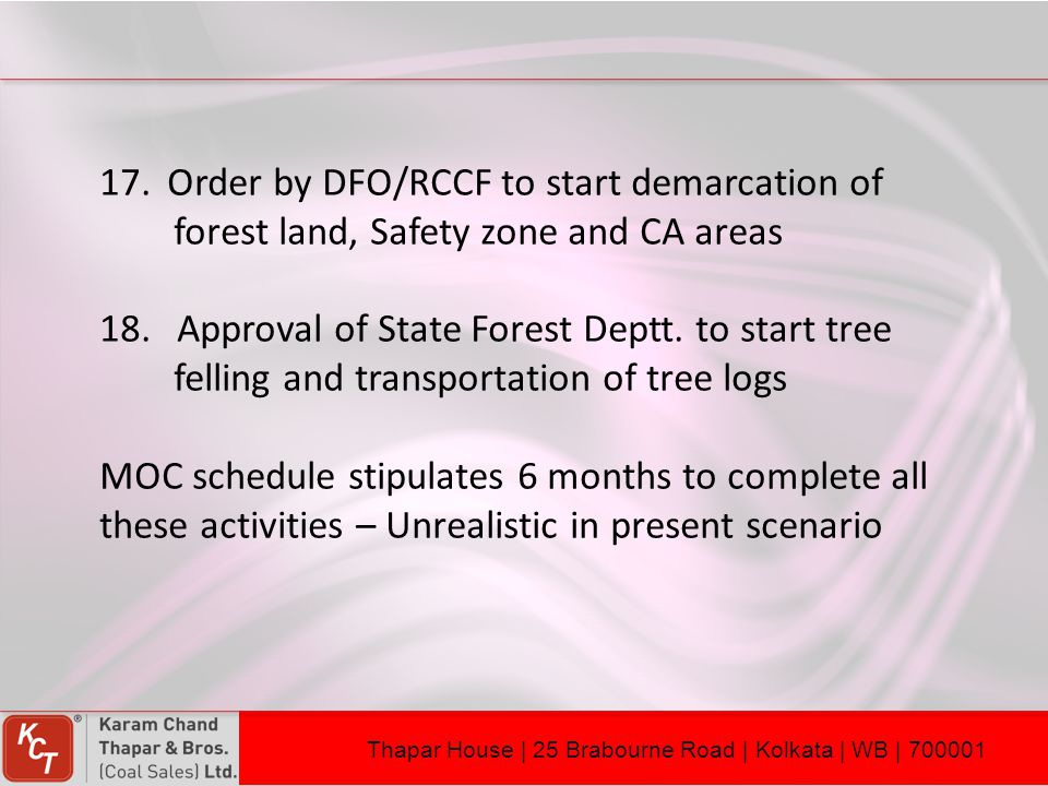 17. Order by DFO/RCCF to start demarcation of forest land, Safety zone and CA areas 18. Approval of State Forest Deptt. to start tree felling and tran