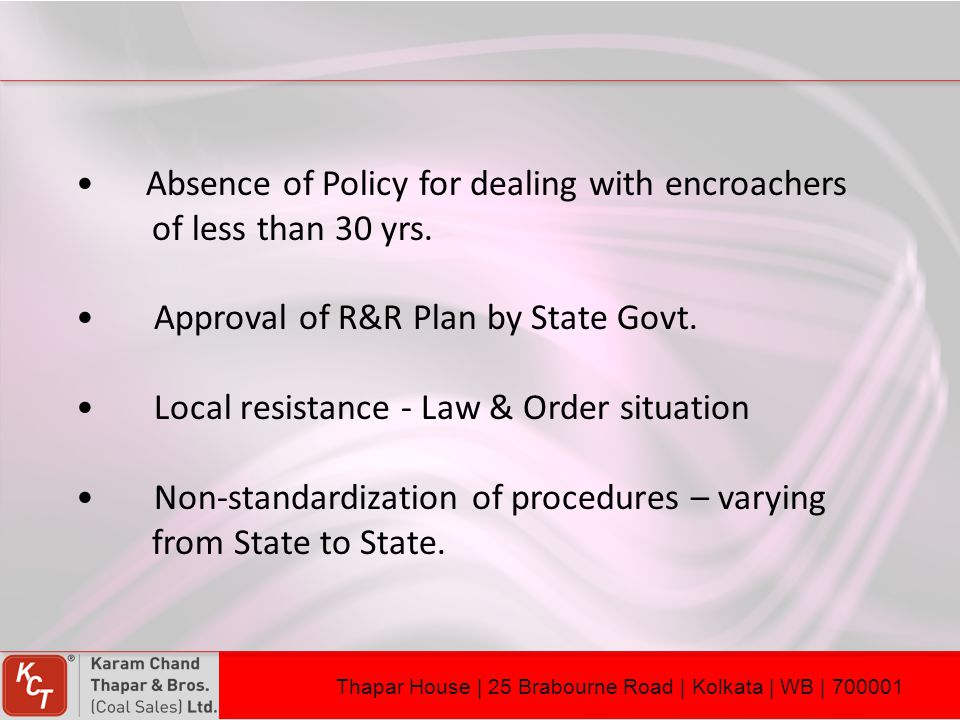 Absence of Policy for dealing with encroachers of less than 30 yrs. Approval of R&R Plan by State Govt. Local resistance - Law & Order situation Non-s