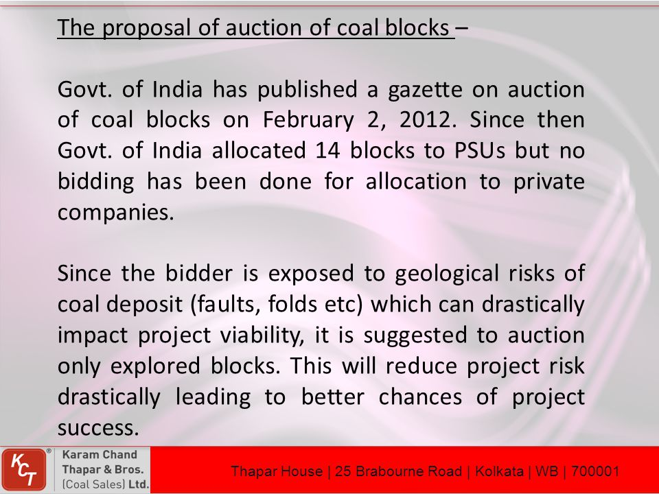 The proposal of auction of coal blocks – Govt. of India has published a gazette on auction of coal blocks on February 2, 2012. Since then Govt. of Ind