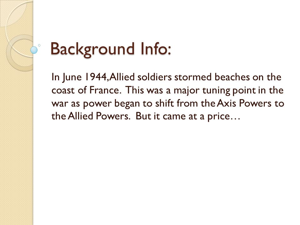 Background Info: In June 1944, Allied soldiers stormed beaches on the coast of France.
