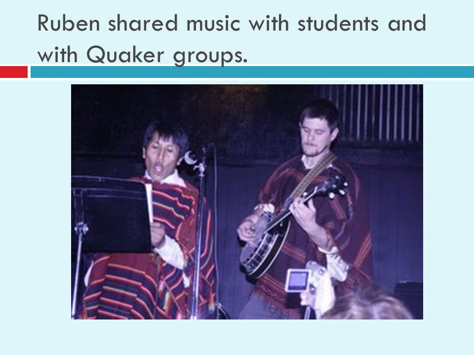 Ruben shared music with students and with Quaker groups.
