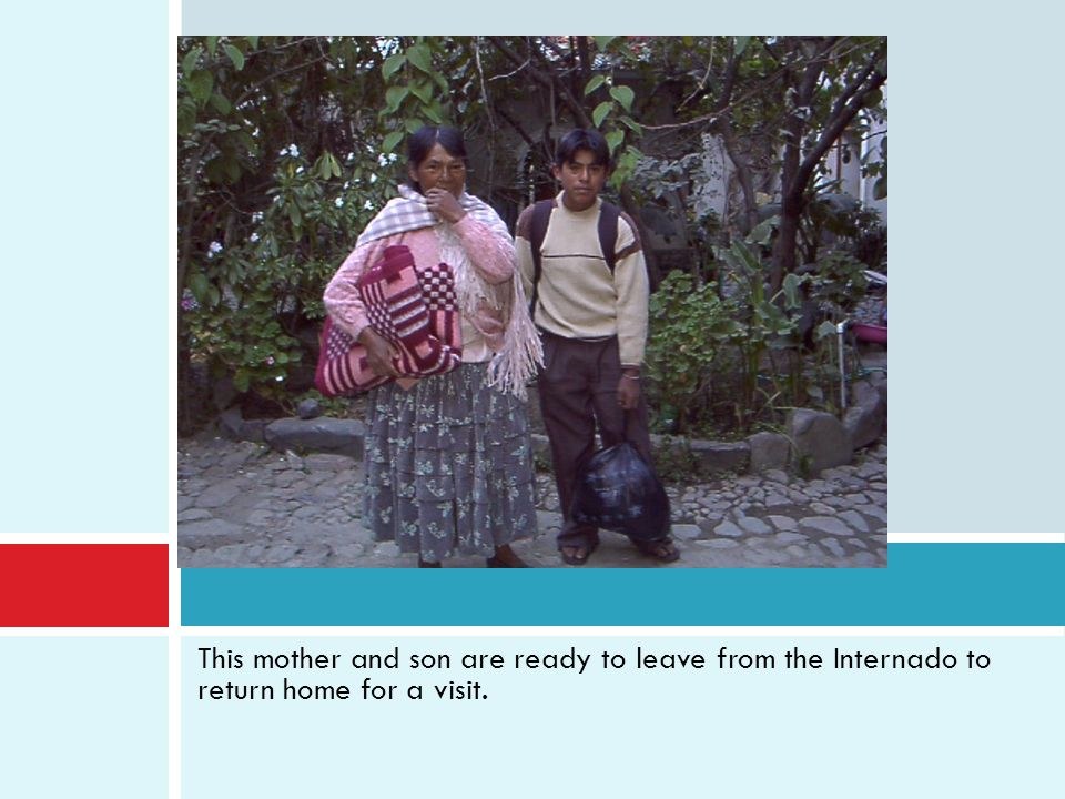 This mother and son are ready to leave from the Internado to return home for a visit.