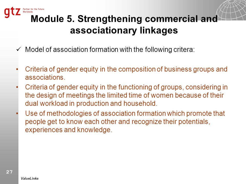 27 ValueLinks Module 5. Strengthening commercial and associationary linkages Model of association formation with the following critera: Criteria of ge