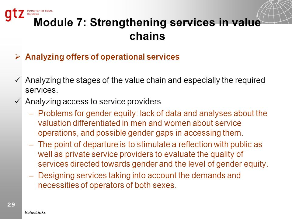 29 ValueLinks Module 7: Strengthening services in value chains  Analyzing offers of operational services Analyzing the stages of the value chain and