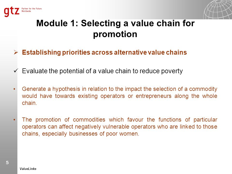 5 ValueLinks Module 1: Selecting a value chain for promotion  Establishing priorities across alternative value chains Evaluate the potential of a val