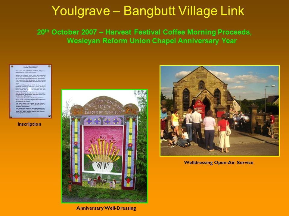Youlgrave – Bangbutt Village Link 20 th October 2007 – Harvest Festival Coffee Morning Proceeds, Wesleyan Reform Union Chapel Anniversary Year Anniversary Well-Dressing Welldressing Open-Air Service Inscription