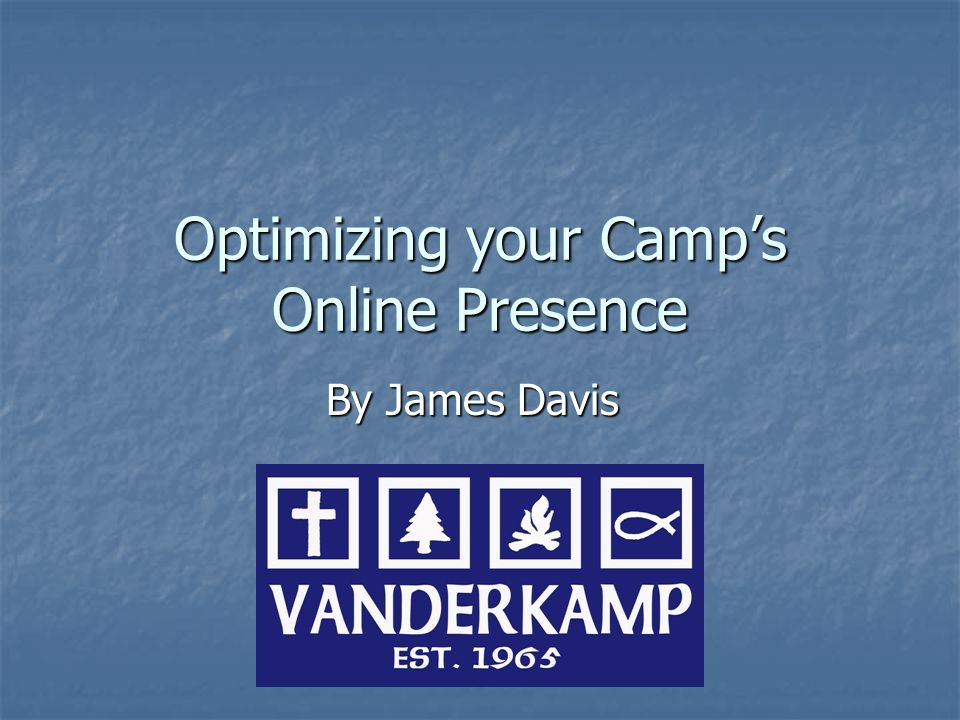 Optimizing your Camp's Online Presence By James Davis