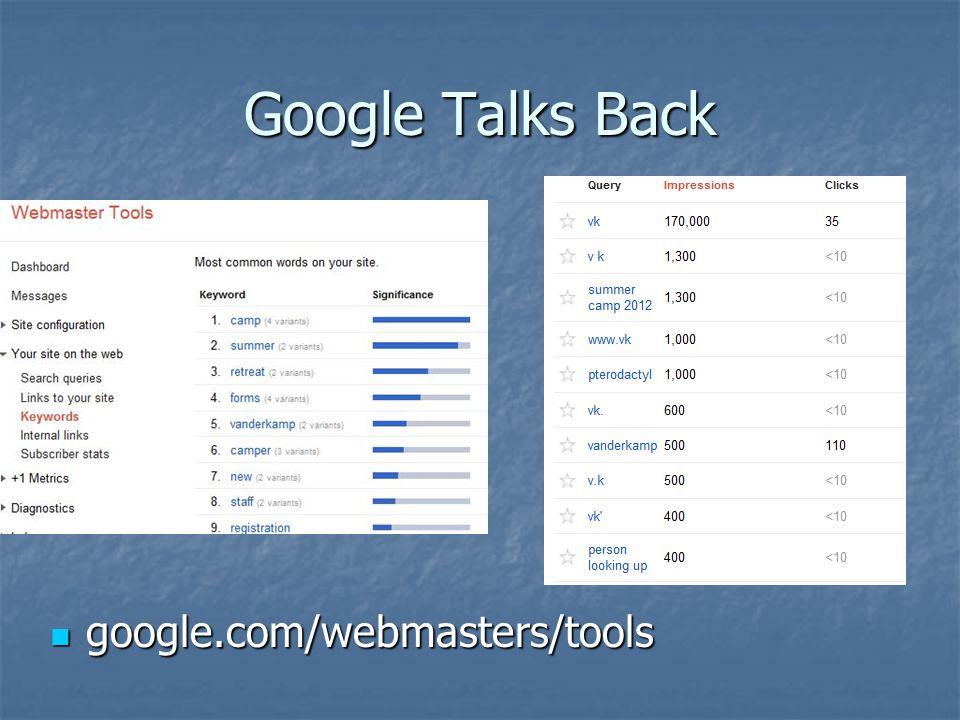 Google Talks Back google.com/webmasters/tools google.com/webmasters/tools
