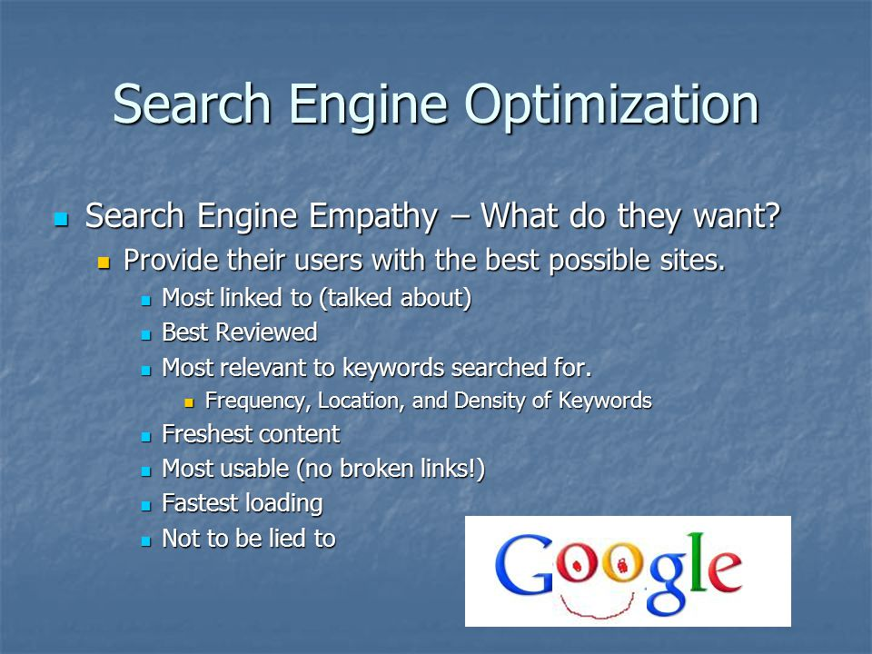 Search Engine Optimization Search Engine Empathy – What do they want? Search Engine Empathy – What do they want? Provide their users with the best pos
