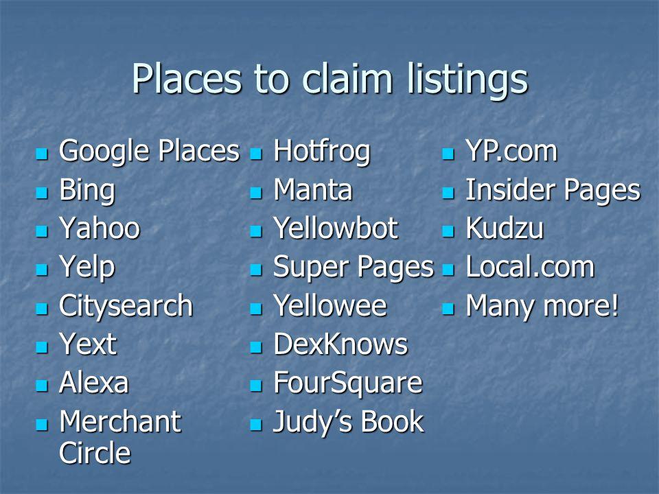 Places to claim listings Google Places Google Places Bing Bing Yahoo Yahoo Yelp Yelp Citysearch Citysearch Yext Yext Alexa Alexa Merchant Circle Merch